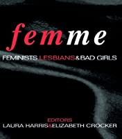Femme: Feminists, Lesbians and Bad Girls