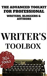 Writer's ToolBox: The Advanced Toolkit For Professional Writers, Bloggers & Authors