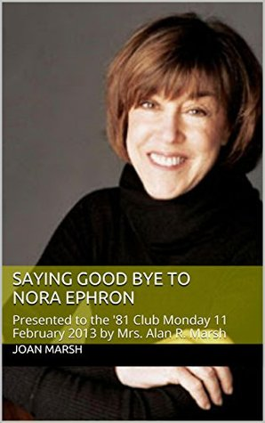 Saying Good Bye to Nora Ephron: Presented to the '81 Club Monday 11 February 2013
