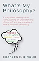 What's My Philosophy?: A story about making a true friend, gaining an understanding of yourself, and learning what it means to have a philosophy.