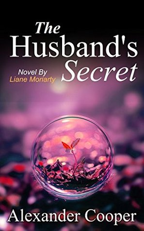 The Husband's Secret: Novel By Liane Moriarty -- An Amazing Summary! (The Husband's Secret-- An Incredible Summary-- Audio, Audiobook, Paperback, Novel)