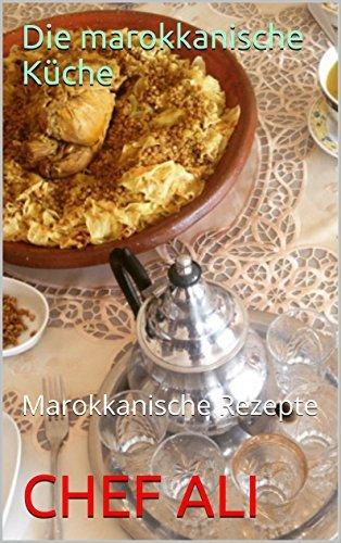 Die marokkanische Küche: Marokkanische Rezepte  by  CHEF ALI