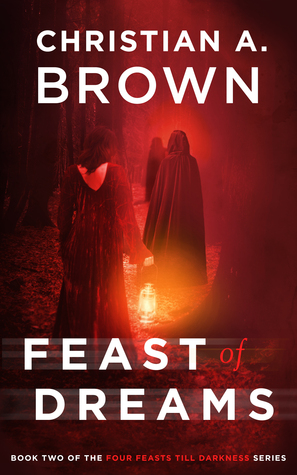 Feast Of  Dreams (Four Feasts Till Darkness #2)