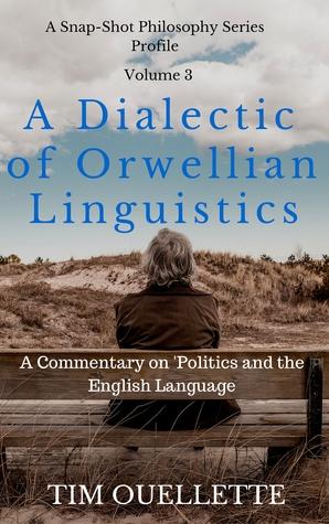 Deconstructing Orwell: A Dialectic of Orwellian Linguistics