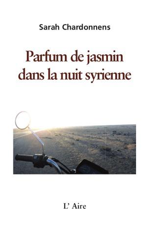 Parfum de jasmin dans la nuit syrienne by Sarah Chardonnens