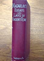 macaulay s essays and lays of ancient rome by thomas babington  macaulay s essays and lays of ancient rome