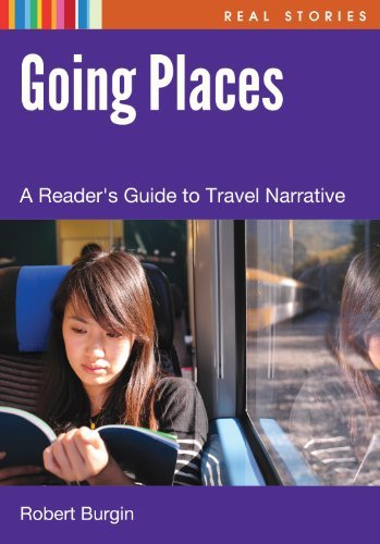 Going Places: A Readers Guide to Travel Narrative  by  Robert Burgin