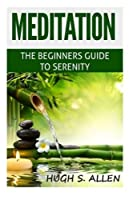 Meditation: The Beginners Guide to Serenity
