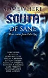 Somewhere South of Sane: More stories and poems from False Key (Somewhere South, #2)