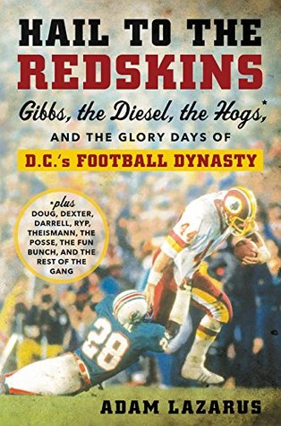 Hail to the Redskins: Gibbs, the Diesel, the Hogs, and the