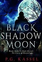Black Shadow Moon: Bram Stoker's Dark Secret: The Story of Dracula