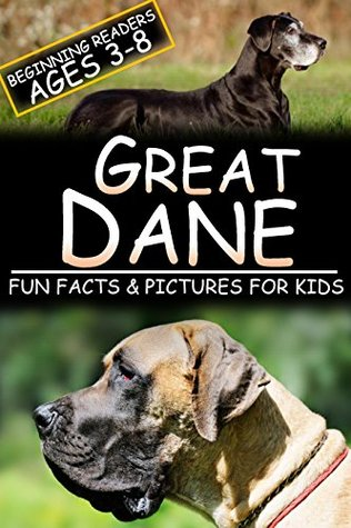 Great Dane: Fun Facts & Pictures For Kids, Beginning Readers Ages 3-8