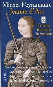 Jeanne d'Arc. Et Dieu donnera la victoire