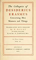 The Colloquies of Desiderius Erasmus Concerning Men, Manners and Things
