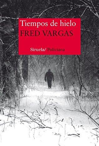Tiempos de hielo by Fred Vargas