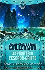 Les Feux de mortifice  (Les Pirates de L'Escroc-Griffe, #2)