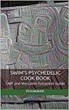 Swim's Psychedelic Cook Book: Mescaline, DMT and Harmalas