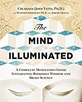 The Mind Illuminated: A Complete Meditation Guide Integrating Buddhist Wisdom and Brain Science