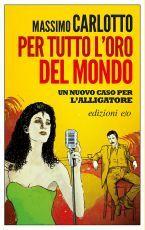 Per tutto l'oro del mondo by Massimo Carlotto