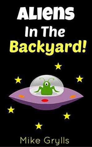 Books For Kids: Aliens in the Backyard!: Bedtime Stories For Kids Ages 3-8 (Kids Books - Bedtime Stories For Kids - Children's Books - Free Stories)