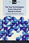 Top Technologies Every Librarian Needs to Know: A LITA Guide