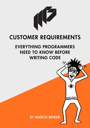 Customer Requirements - Everything Programmers Need To Know Before Writing Code