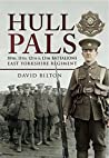 Hull Pals: 10th, 11th, 12th and 13th Battalions East Yorkshire Regiment