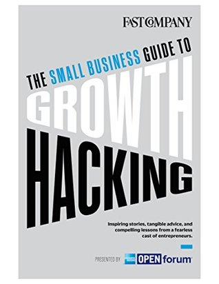 The Small Business Guide to Growth Hacking by Fast Company
