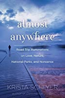 Almost Anywhere: Road Trip Ruminations on Love, Nature, National Parks, and Nonsense