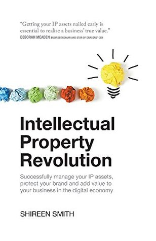Intellectual Property Revolution - Successfully manage your IP assets, protect your brand and add value to your business in the digital economy