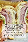Woody Allen Makes A Scary Sandwich: Horror Pastiche, Stories  Poems
