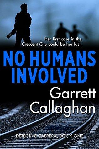 No Humans Involved (Detective Cabrera Book 1)