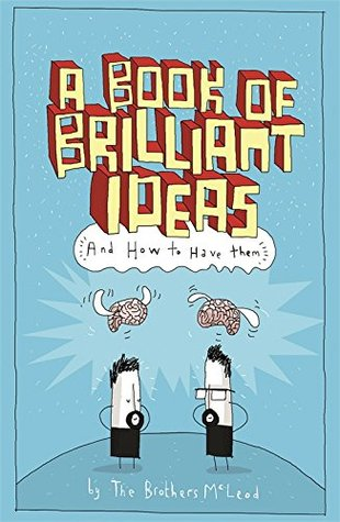 A Book of Brilliant Ideas: And How to Have Them
