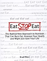 Eat Stop Eat - The Radical New Approach to Nuttrition That Can Burn Fat, Improve Your Health and Might Just Save Your Life: Eat Stop Eat - Weight Loss Burn Fat