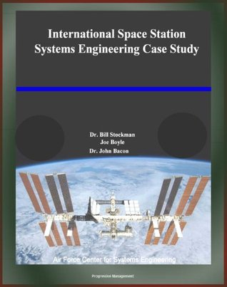 International Space Station (ISS) Systems Engineering Case Study: History and Development of the Station, Hardware and Software, Anomaly Resolution, Russian Participation