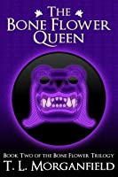 The Bone Flower Queen (The Bone Flower Trilogy, #2)