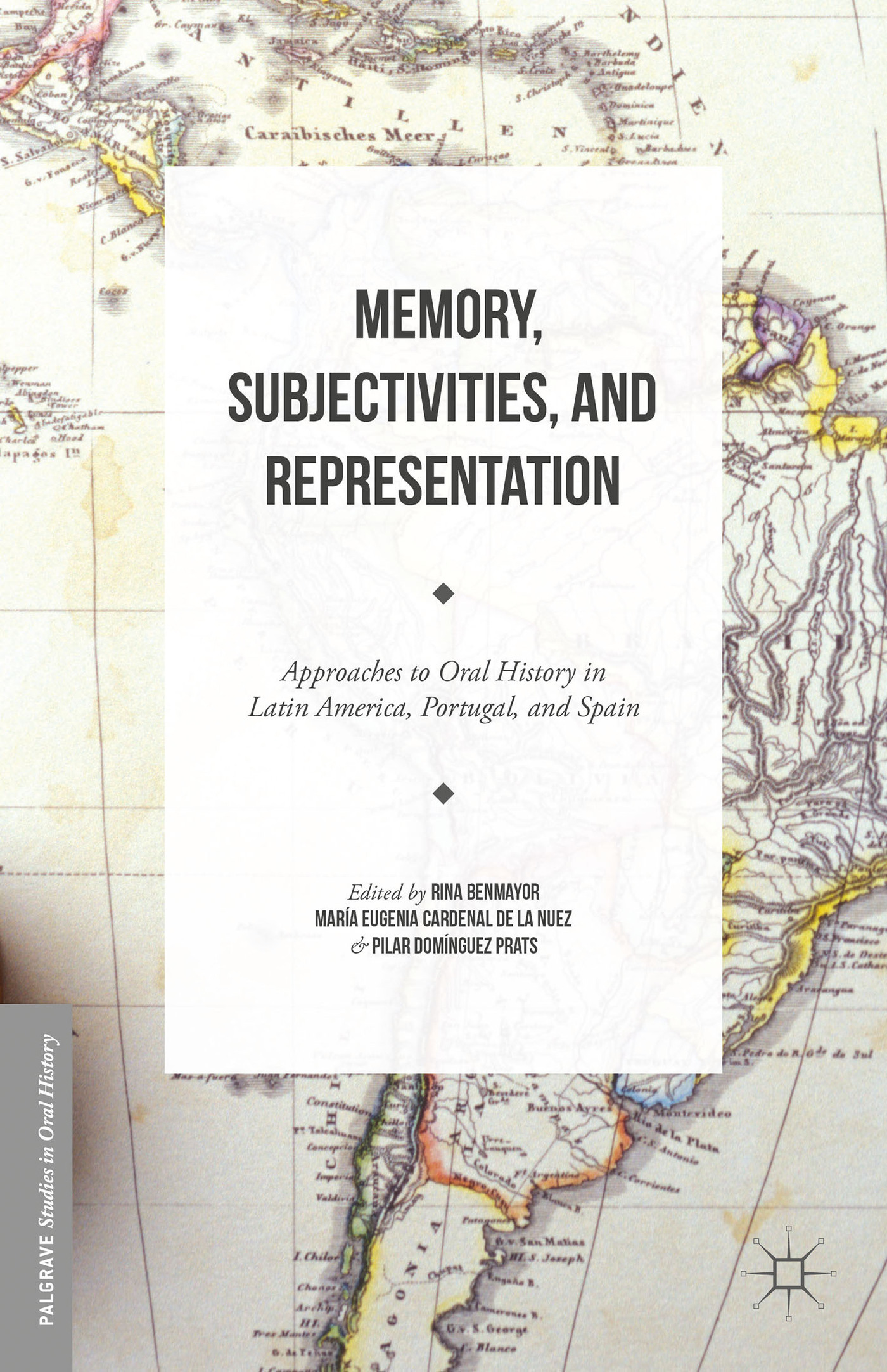 Memory, Subjectivities, and Representation Approaches to Oral History in Latin America, Portugal, and Spain