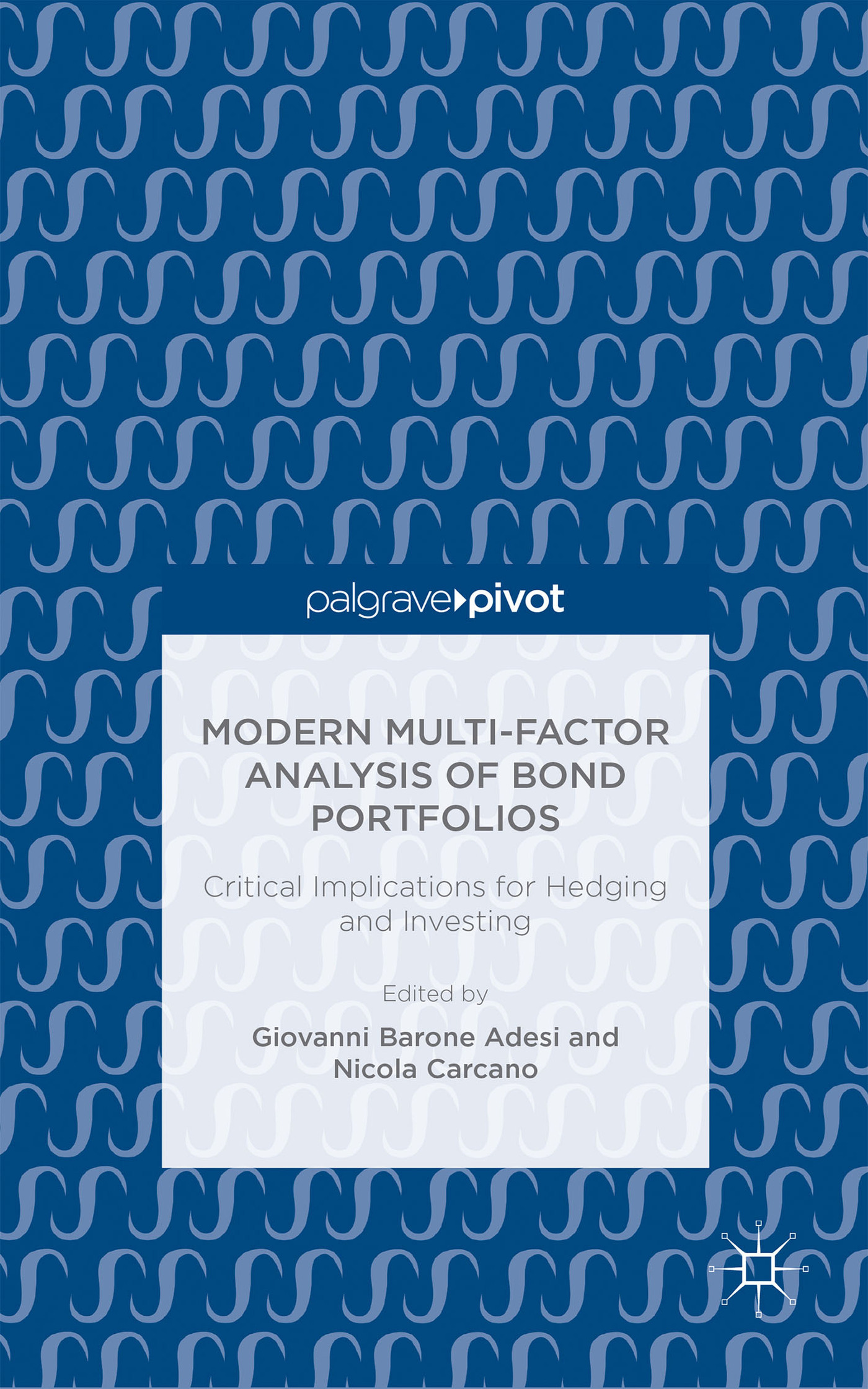 Modern Multi-Factor Analysis of Bond Portfolios Critical Implications for Hedging and Investing