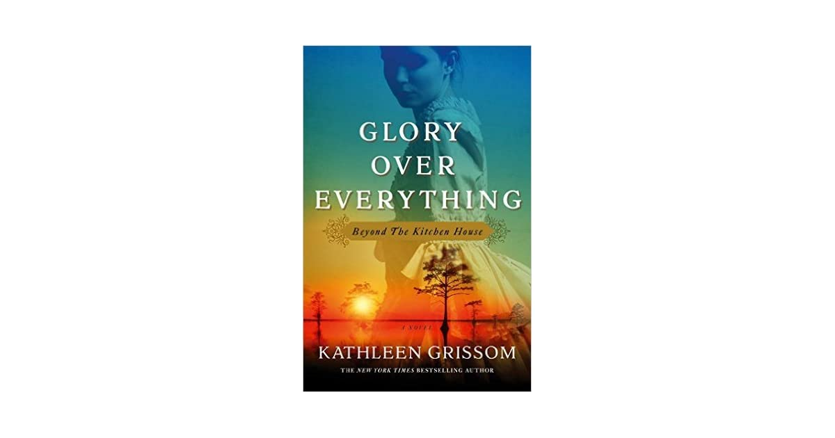 Kitchen House Book glory over everything: beyond the kitchen housekathleen grissom