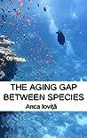 The Aging Gap Between Species by Anca Ioviţă