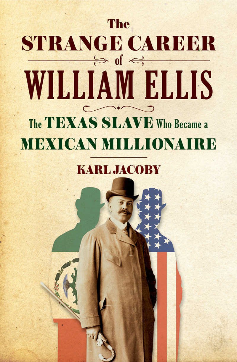 The Strange Career of William Ellis The Texas Slave Who Became a Mexican Millionaire