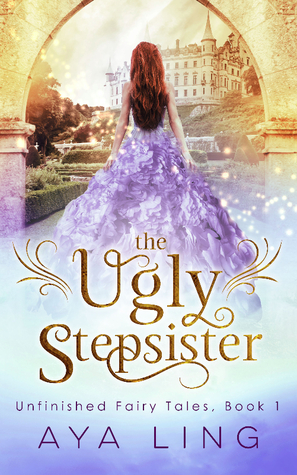 The Ugly Stepsister (Unfinished Fairy Tales, #1) by Aya Ling