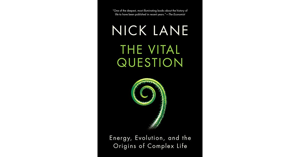 The Vital Question Energy Evolution And The Origins Of