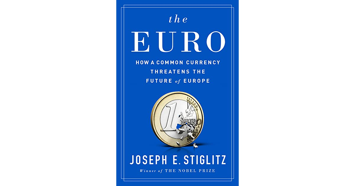 2706dcd17 The Euro: How a Common Currency Threatens the Future of Europe by Joseph E.  Stiglitz