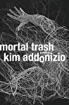 Mortal Trash: Poems