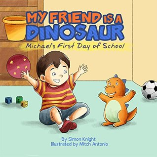 My Friend is a Dinosaur - Michael's First Day of School: (Cute Bedtime Stories for Children - Beautiful Picture Books for Ages 2-7 - A Dinosaur's Diary : First Day In School)