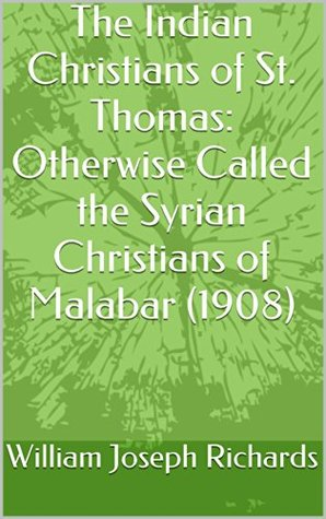 The Indian Christians of St. Thomas: Otherwise Called the Syrian Christians of Malabar (1908)