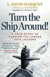 Turn The Ship Around! by L. David Marquet