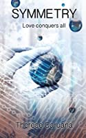 Symmetry: Love conquers all (Science Book 1)