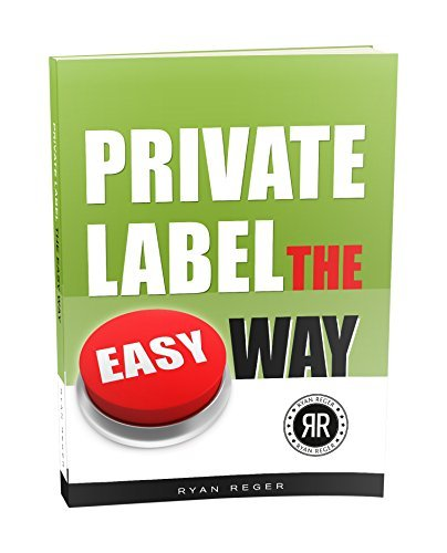 Private Label the Easy Way - Ryan Reger